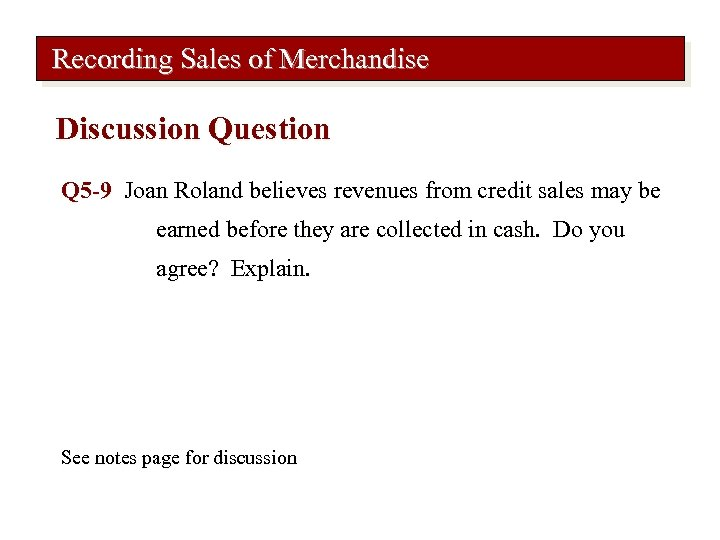 Recording Sales of Merchandise Discussion Question Q 5 -9 Joan Roland believes revenues from