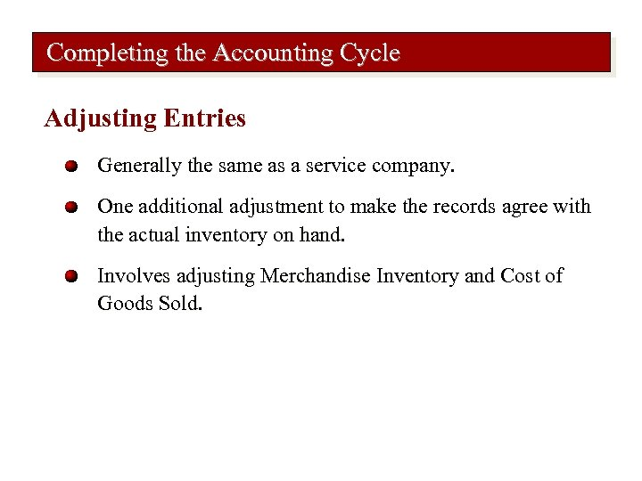 Completing the Accounting Cycle Adjusting Entries Generally the same as a service company. One