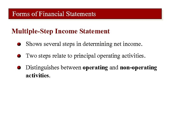 Forms of Financial Statements Multiple-Step Income Statement Shows several steps in determining net income.