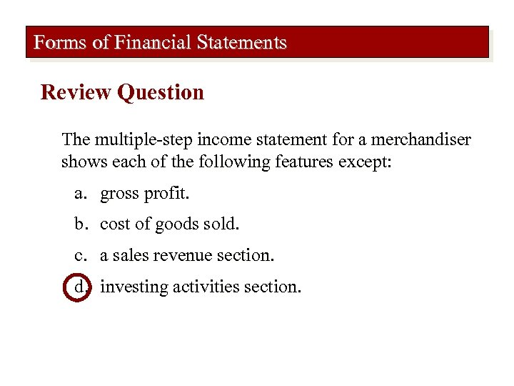 Forms of Financial Statements Review Question The multiple-step income statement for a merchandiser shows