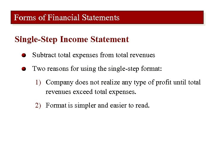 Forms of Financial Statements Single-Step Income Statement Subtract total expenses from total revenues Two