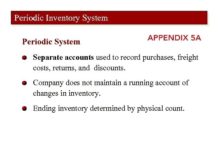 Periodic Inventory System Periodic System Separate accounts used to record purchases, freight costs, returns,