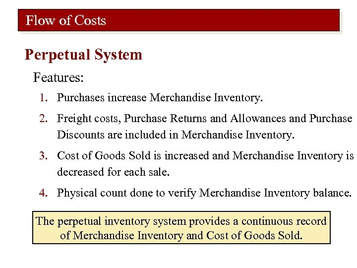 Flow of Costs Perpetual System Features: 1. Purchases increase Merchandise Inventory. 2. Freight costs,