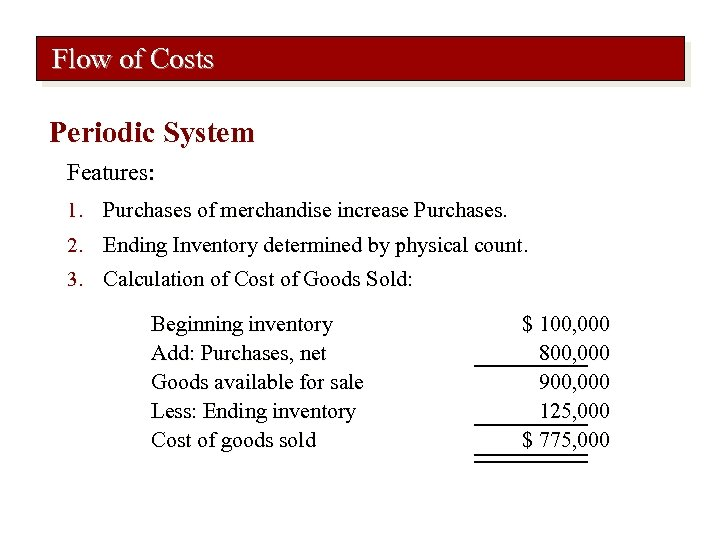 Flow of Costs Periodic System Features: 1. Purchases of merchandise increase Purchases. 2. Ending