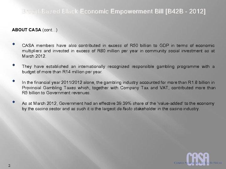 Broad-Based Black Economic Empowerment Bill [B 42 B – 2012] ABOUT CASA (cont. .