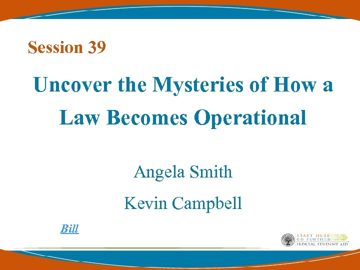 Session 39 Uncover the Mysteries of How a Law Becomes Operational Angela Smith Kevin