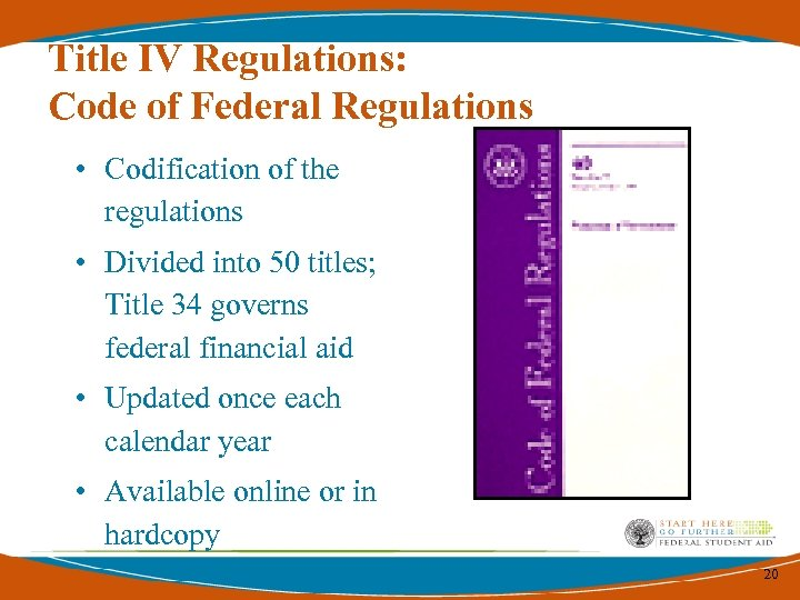 Title IV Regulations: Code of Federal Regulations • Codification of the regulations • Divided
