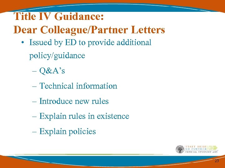 Title IV Guidance: Dear Colleague/Partner Letters • Issued by ED to provide additional policy/guidance