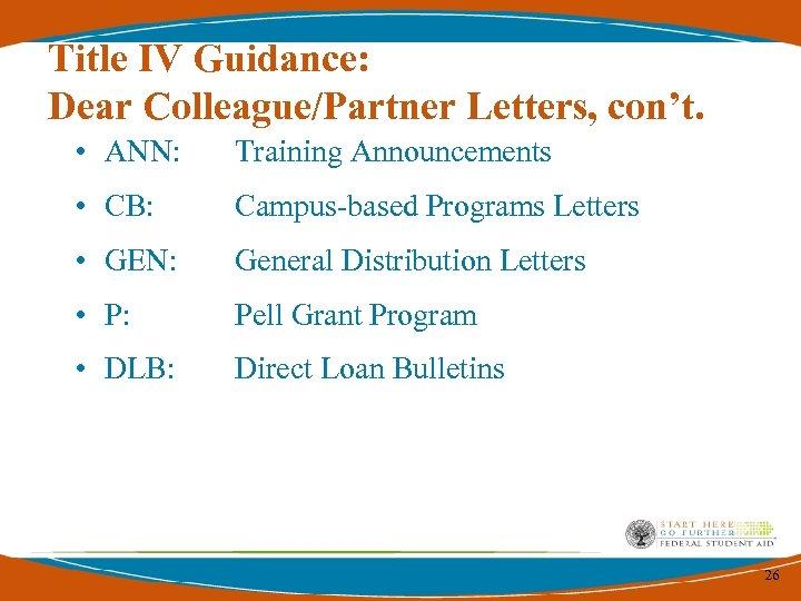 Title IV Guidance: Dear Colleague/Partner Letters, con't. • ANN: Training Announcements • CB: Campus-based