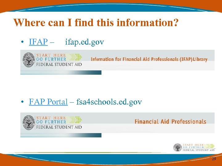 Where can I find this information? • IFAP – ifap. ed. gov • •