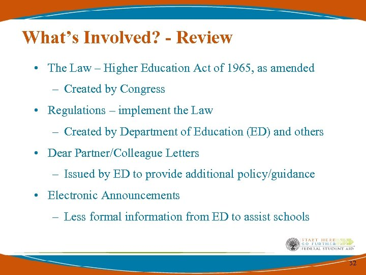 What's Involved? - Review • The Law – Higher Education Act of 1965, as