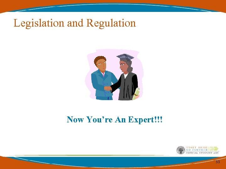 Legislation and Regulation Now You're An Expert!!! 33