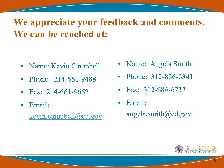 We appreciate your feedback and comments. We can be reached at: • Name: Kevin