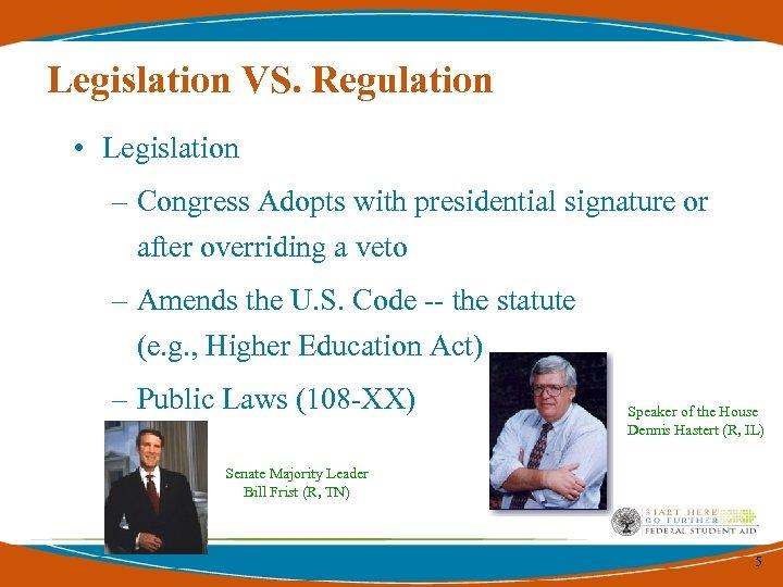 Legislation VS. Regulation • Legislation – Congress Adopts with presidential signature or after overriding