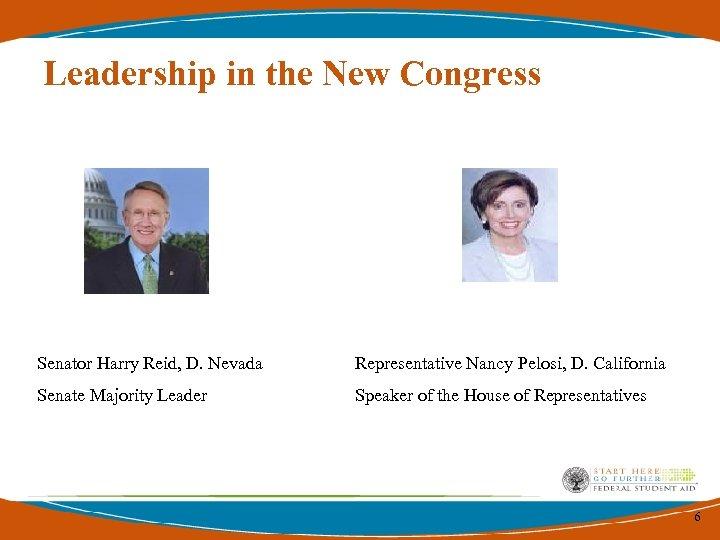 Leadership in the New Congress Senator Harry Reid, D. Nevada Representative Nancy Pelosi, D.