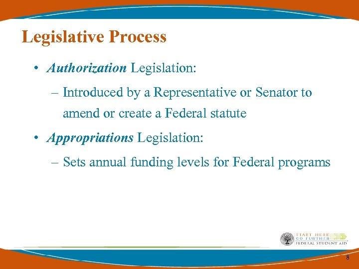 Legislative Process • Authorization Legislation: – Introduced by a Representative or Senator to amend