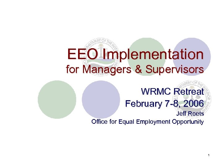 EEO Implementation for Managers & Supervisors WRMC Retreat February 7 -8, 2006 Jeff Roets