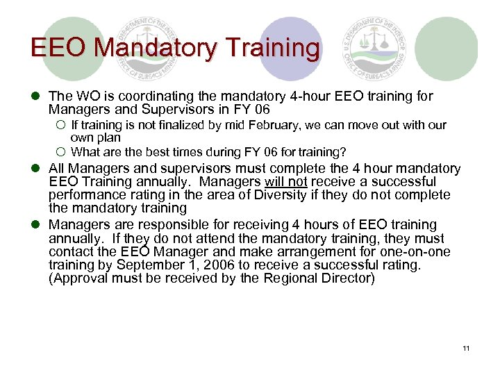 EEO Mandatory Training l The WO is coordinating the mandatory 4 -hour EEO training