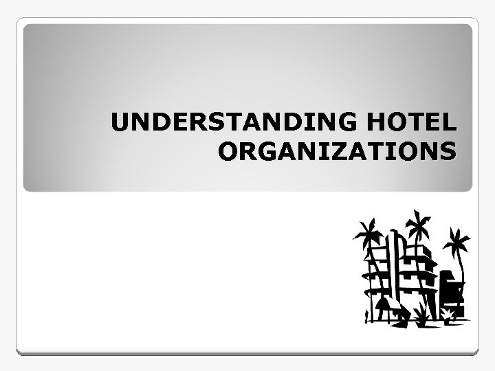 UNDERSTANDING HOTEL ORGANIZATIONS