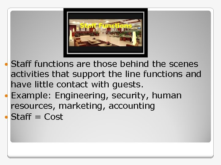 Staff Functions Staff functions are those behind the scenes activities that support the line