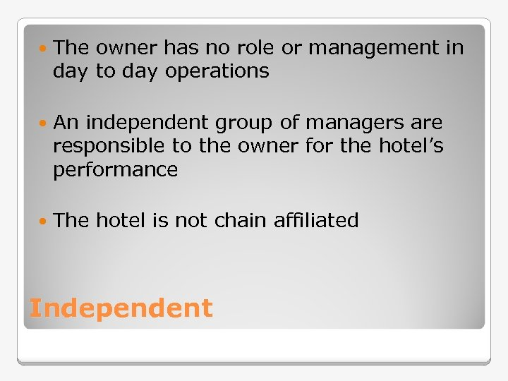 The owner has no role or management in day to day operations An