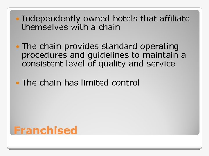 Independently owned hotels that affiliate themselves with a chain The chain provides standard
