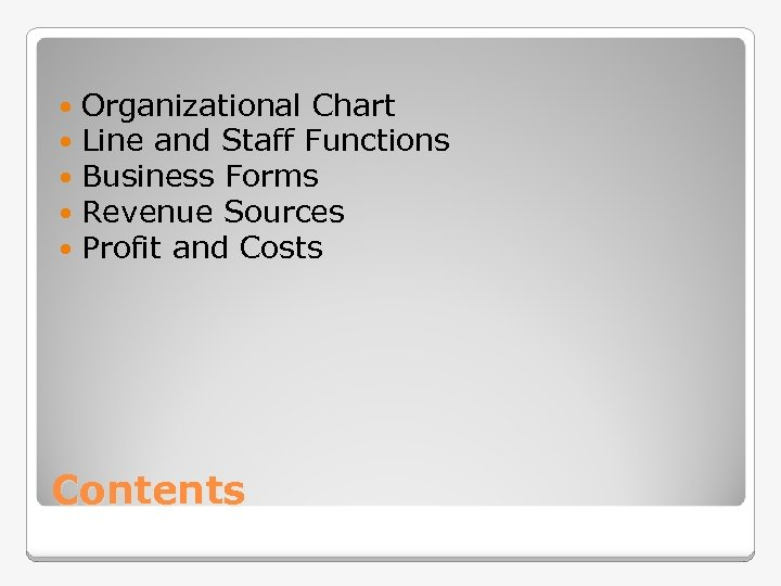Organizational Chart Line and Staff Functions Business Forms Revenue Sources Profit and Costs