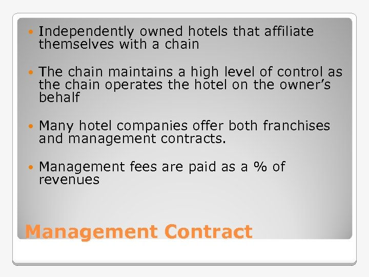 Independently owned hotels that affiliate themselves with a chain The chain maintains a