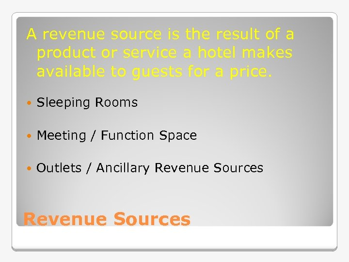 A revenue source is the result of a product or service a hotel makes