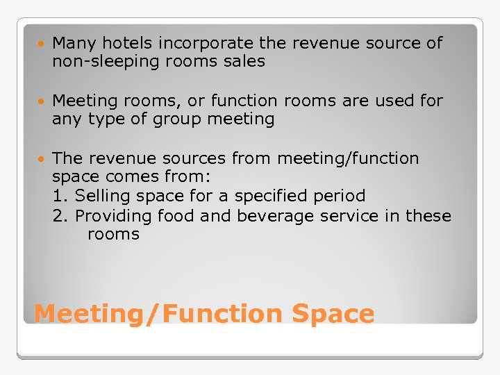 Many hotels incorporate the revenue source of non-sleeping rooms sales Meeting rooms, or
