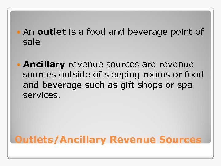An outlet is a food and beverage point of sale Ancillary revenue sources