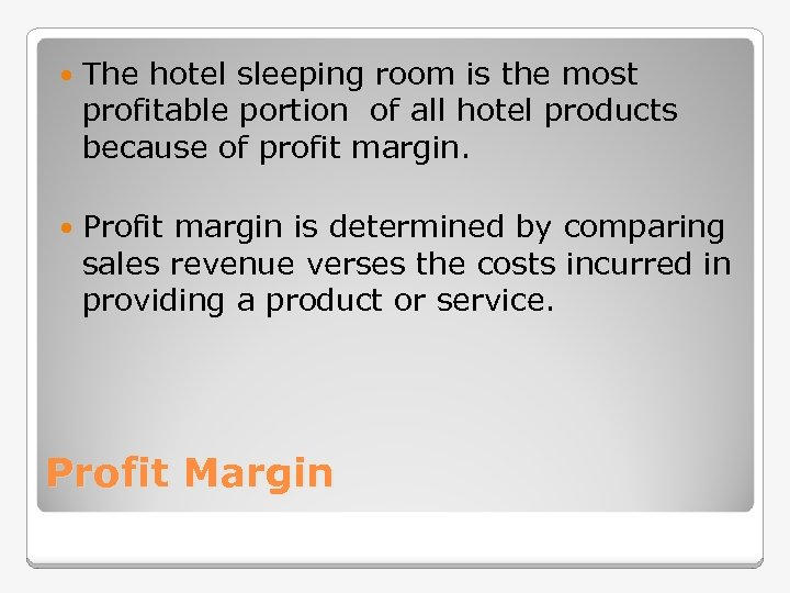 The hotel sleeping room is the most profitable portion of all hotel products