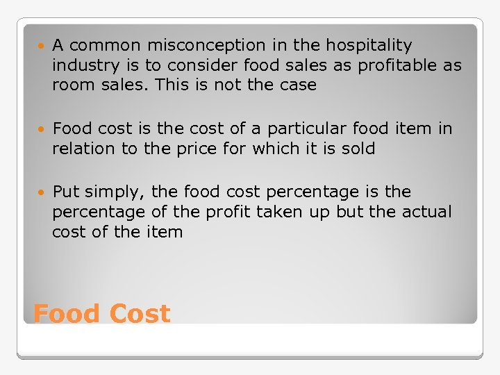 A common misconception in the hospitality industry is to consider food sales as