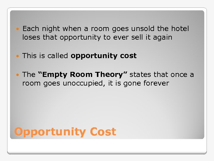 Each night when a room goes unsold the hotel loses that opportunity to