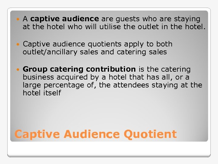A captive audience are guests who are staying at the hotel who will