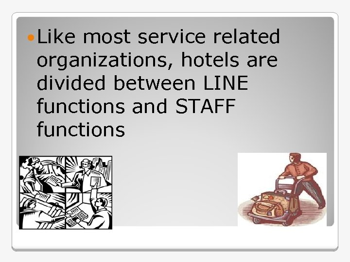 Like most service related organizations, hotels are divided between LINE functions and STAFF
