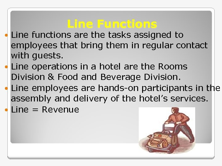 Line Functions Line functions are the tasks assigned to employees that bring them in