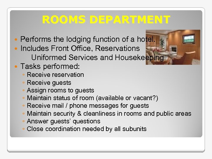 ROOMS DEPARTMENT Performs the lodging function of a hotel. Includes Front Office, Reservations Uniformed