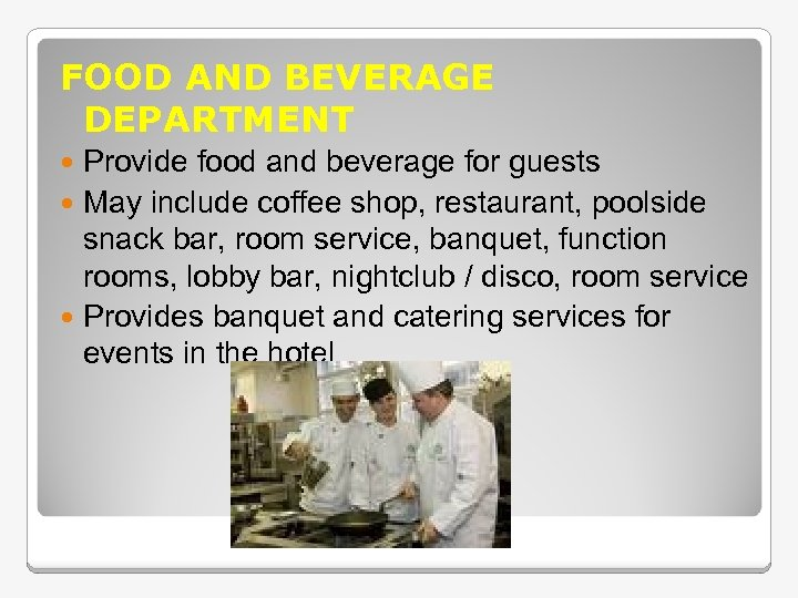 FOOD AND BEVERAGE DEPARTMENT Provide food and beverage for guests May include coffee shop,