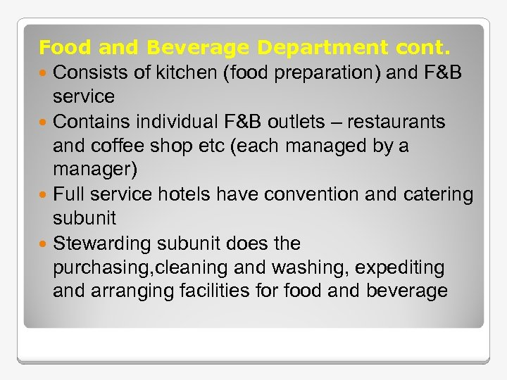 Food and Beverage Department cont. Consists of kitchen (food preparation) and F&B service Contains