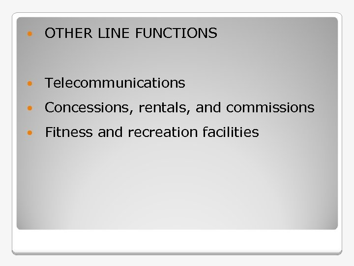 OTHER LINE FUNCTIONS Telecommunications Concessions, rentals, and commissions Fitness and recreation facilities
