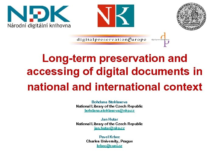 Long-term preservation and accessing of digital documents in national and international context Bohdana Stoklasova