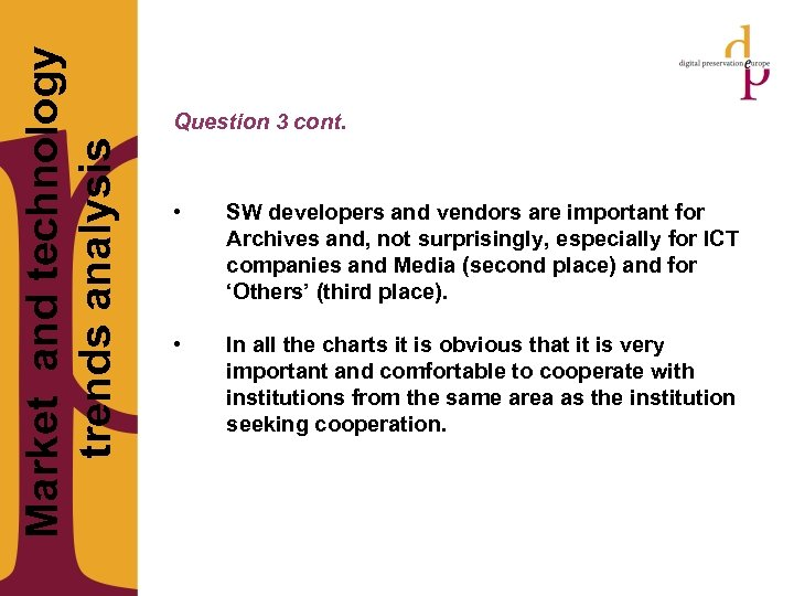 Market and technology trends analysis Question 3 cont. • SW developers and vendors