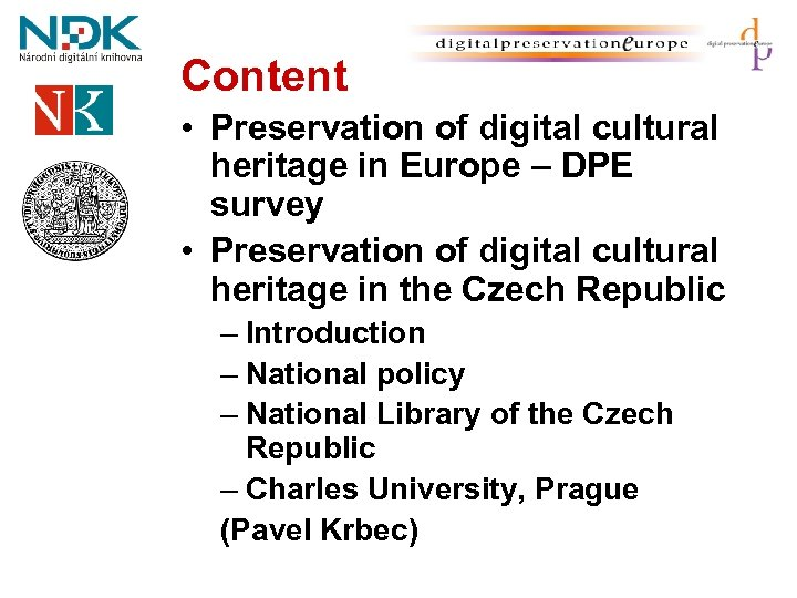 Content • Preservation of digital cultural heritage in Europe – DPE survey • Preservation