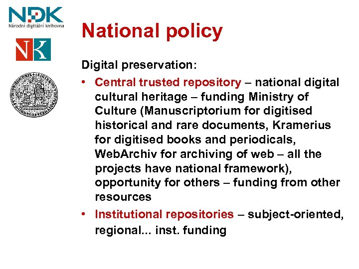 National policy Digital preservation: • Central trusted repository – national digital cultural heritage –
