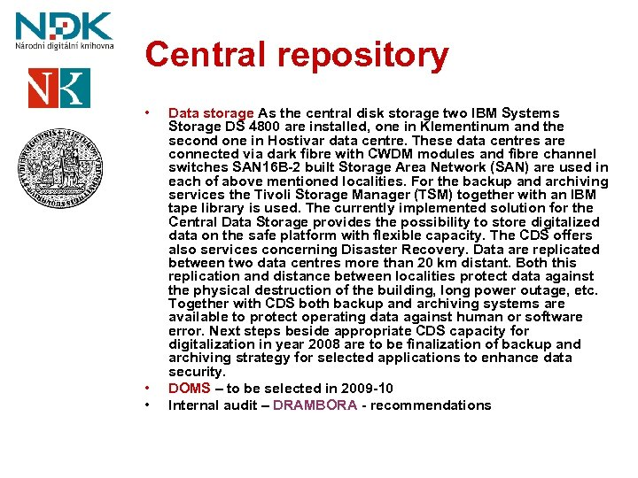 Central repository • • • Data storage As the central disk storage two IBM