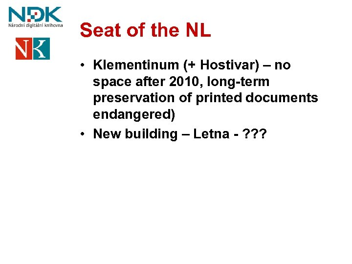 Seat of the NL • Klementinum (+ Hostivar) – no space after 2010, long-term