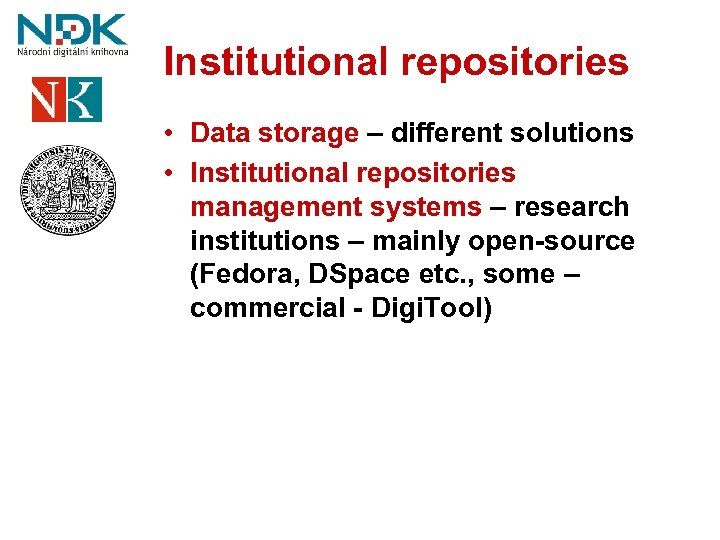 Institutional repositories • Data storage – different solutions • Institutional repositories management systems –