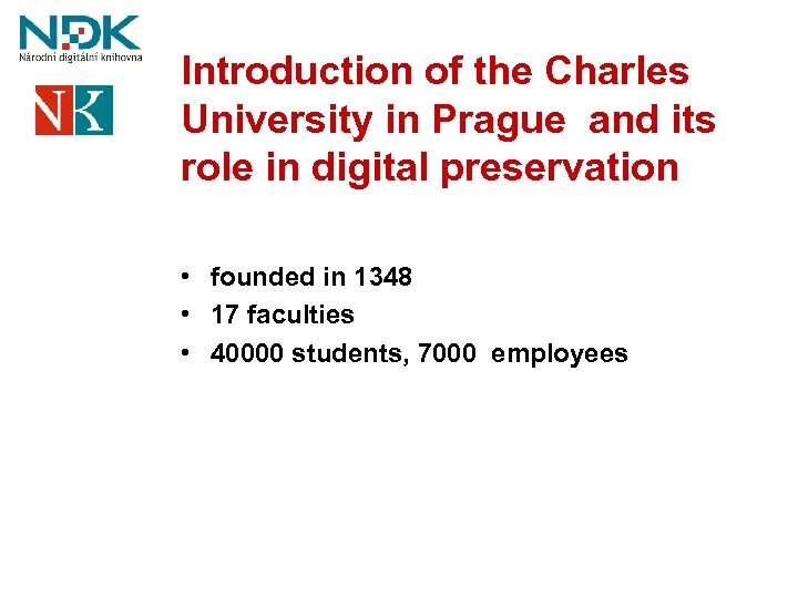Introduction of the Charles University in Prague and its role in digital preservation •
