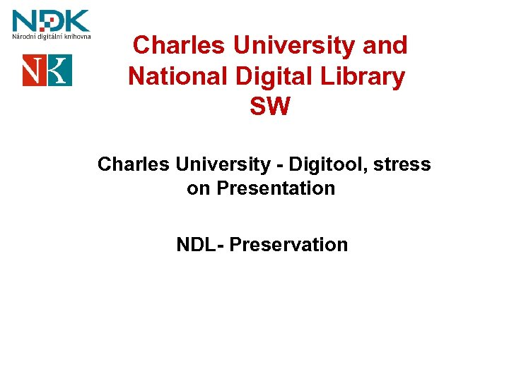 Charles University and National Digital Library SW Charles University - Digitool, stress on